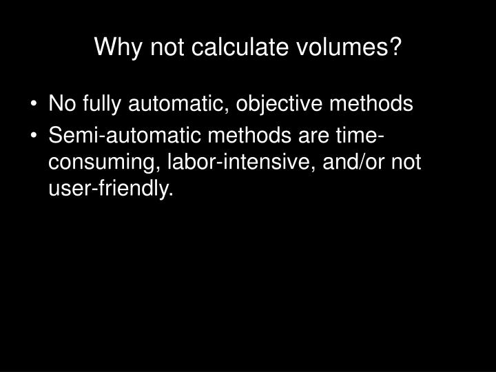 Why not calculate volumes?
