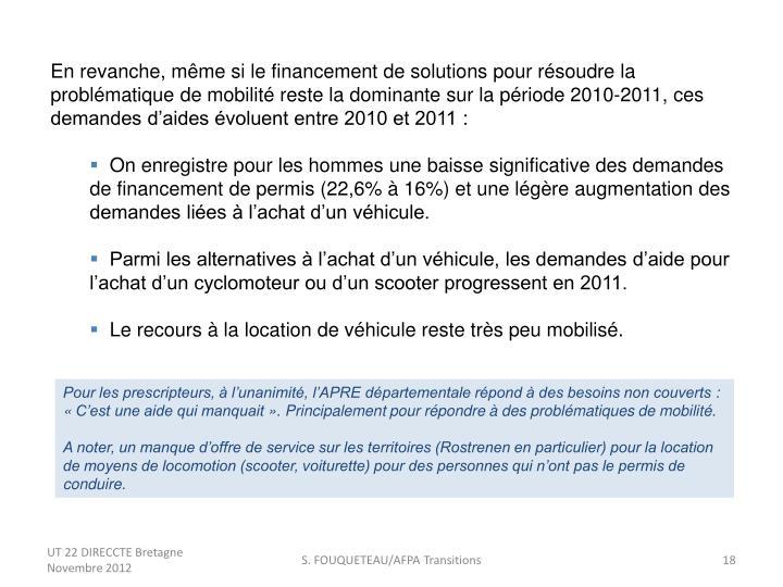 En revanche, même si le financement de solutions pour résoudre la problématique de mobilité reste la dominante sur la période 2010-2011, ces demandes d'aides évoluent entre 2010 et 2011: