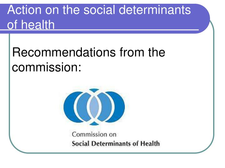 Action on the social determinants of health