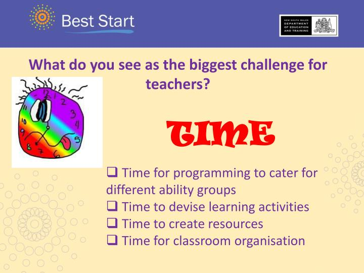 What do you see as the biggest challenge for teachers?