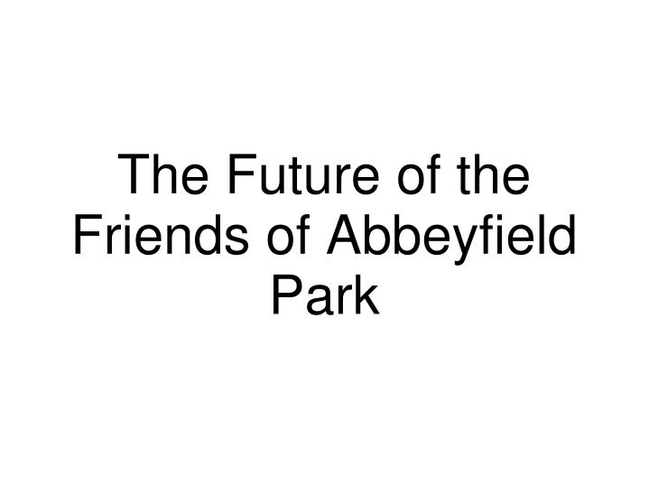 The Future of the Friends of Abbeyfield Park