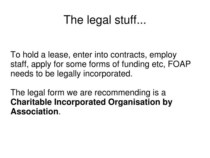 To hold a lease, enter into contracts, employ staff, apply for some forms of funding etc, FOAP needs to be legally incorporated.