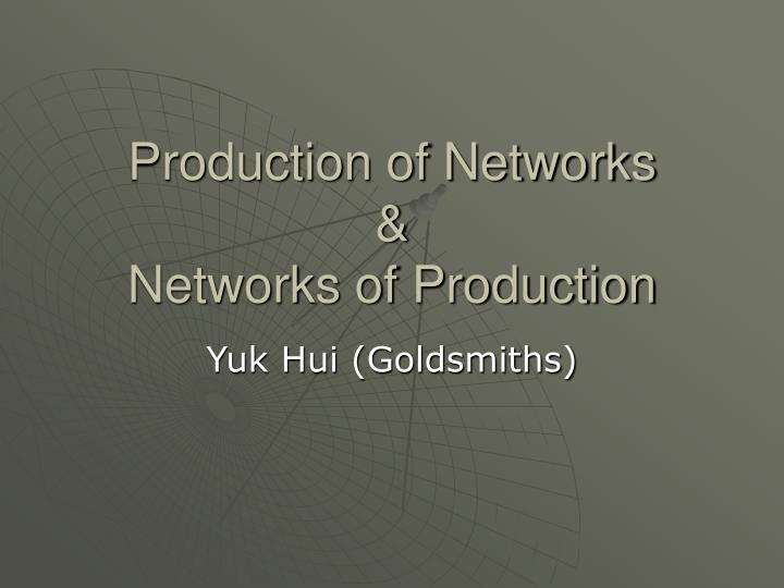 Production of networks networks of production