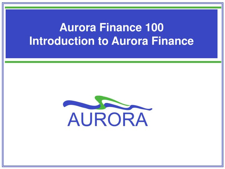 Aurora finance 100 introduction to aurora finance