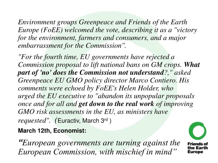"Environment groups Greenpeace and Friends of the Earth Europe (FoEE) welcomed the vote, describing it as a ""victory for the environment, farmers and consumers, and a major embarrassment for the Commission""."