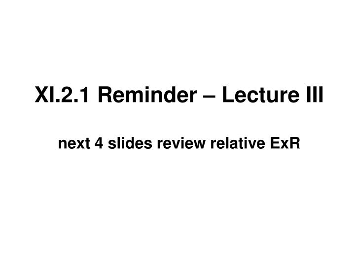 XI.2.1 Reminder – Lecture III