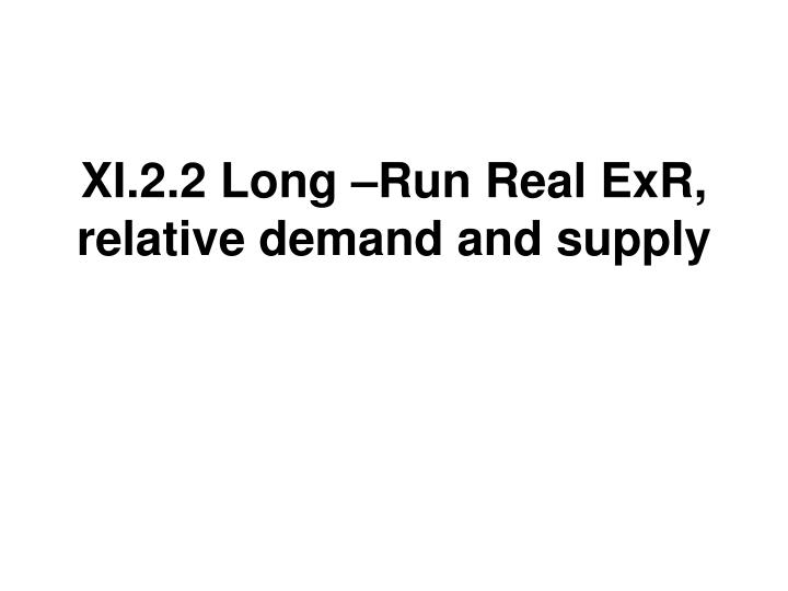 XI.2.2 Long –Run Real ExR, relative demand and supply