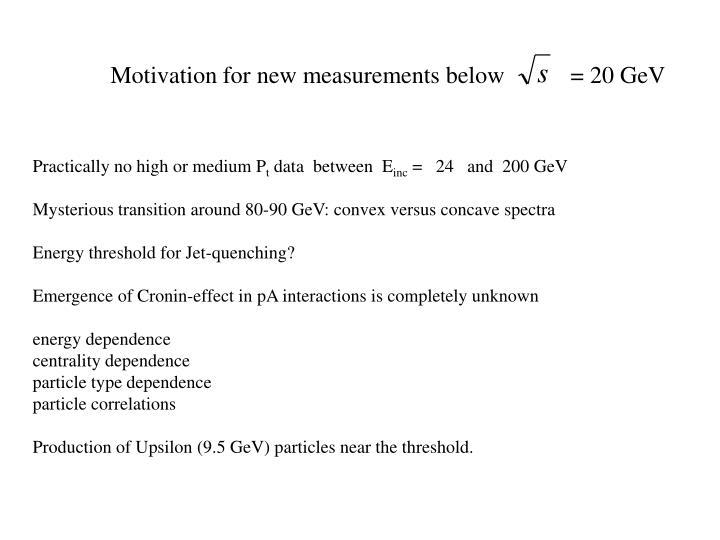 Motivation for new measurements below           = 20 GeV