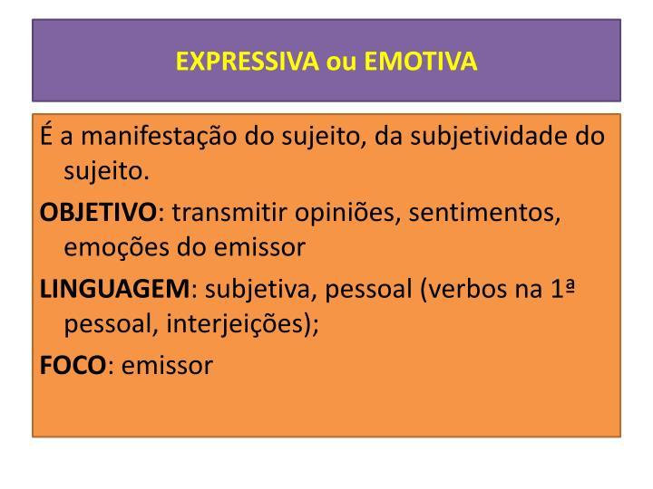 EXPRESSIVA ou EMOTIVA
