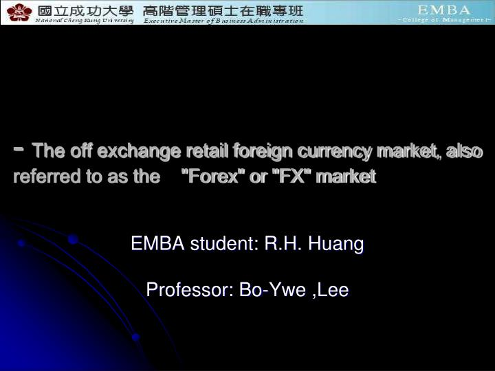 The off exchange retail foreign currency market also referred to as the forex or fx market
