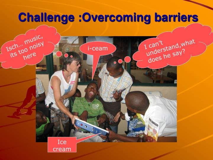 Challenge :Overcoming barriers