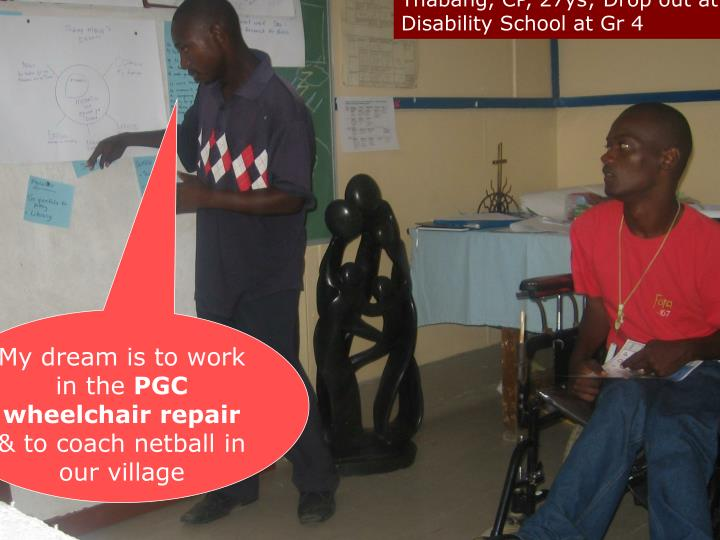 Thabang, CP, 27ys; Drop out at Disability School at Gr 4