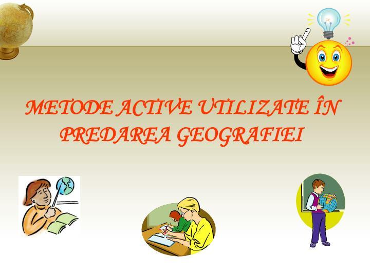 METODE ACTIVE UTILIZATE ÎN  PREDAREA GEOGRAFIEI