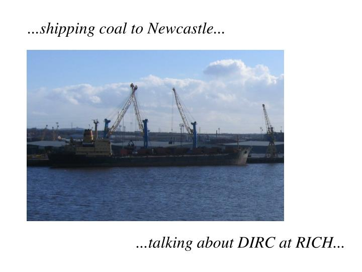 ...shipping coal to Newcastle...
