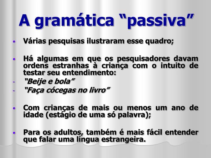 "A gramática ""passiva"""