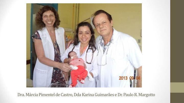 Dra. Márcia Pimentel de Castro, Dda Karina Guimarães e Dr. Paulo R. Margotto