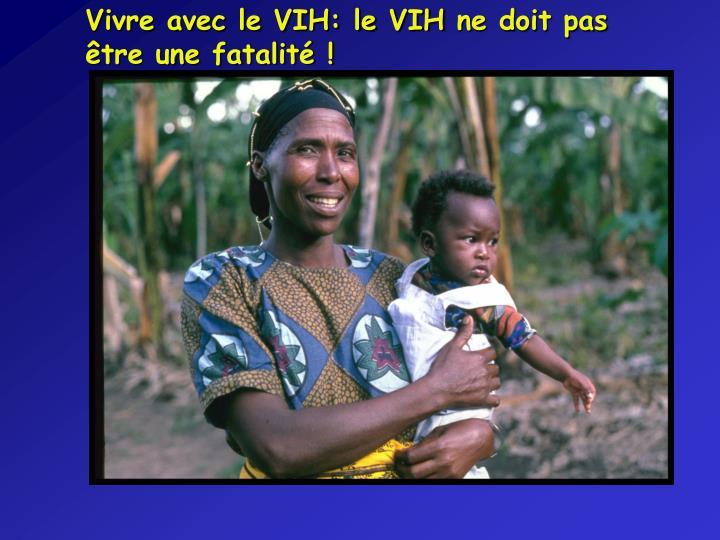 Vivre avec le VIH: le VIH