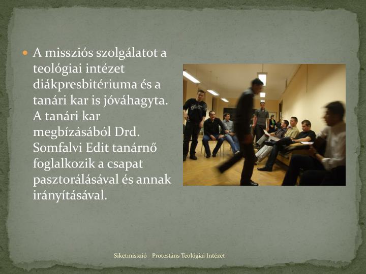 A missziós szolgálatot a teológiai intézet diákpresbitériuma és a tanári kar is jóváhagyta. A tanári kar megbízásából