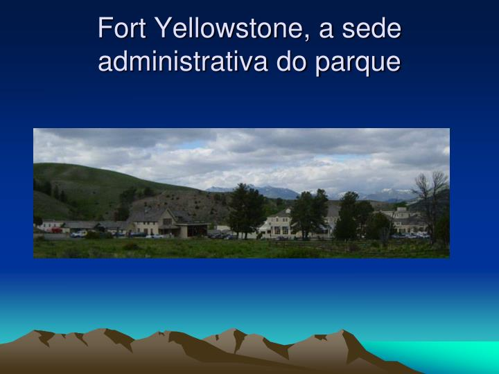 Fort Yellowstone, a sede administrativa do parque