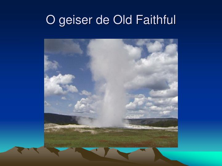 O geiser de Old Faithful