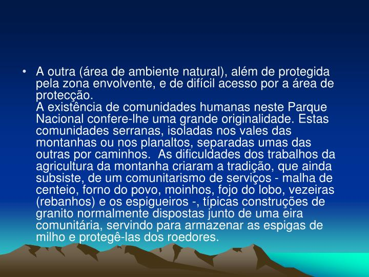 A outra (área de ambiente natural), além de protegida pela zona envolvente, e de difícil acesso por a área de protecção.