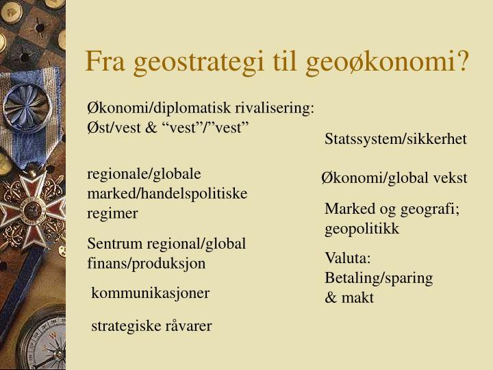 Fra geostrategi til geoøkonomi?