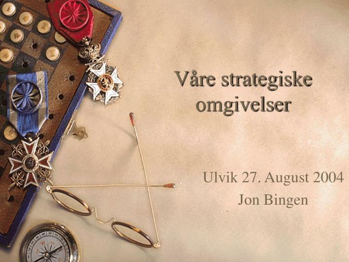 Våre strategiske omgivelser