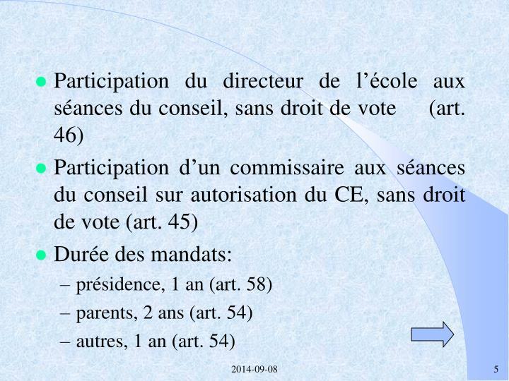 Participation du directeur de l'école aux séances du conseil, sans droit de vote     (art. 46)