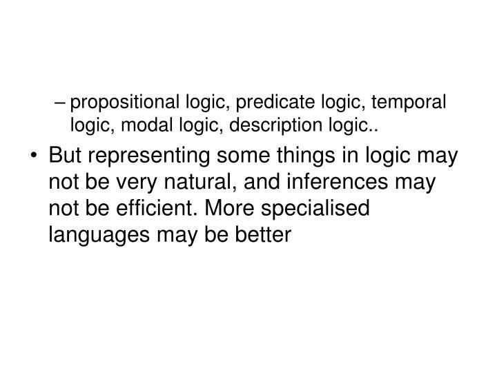 propositional logic, predicate logic, temporal logic, modal logic, description logic..