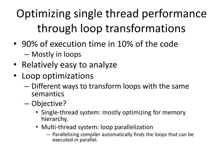 Optimizing single thread performance through loop transformations