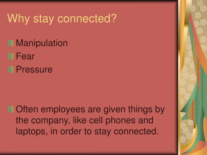 Why stay connected?