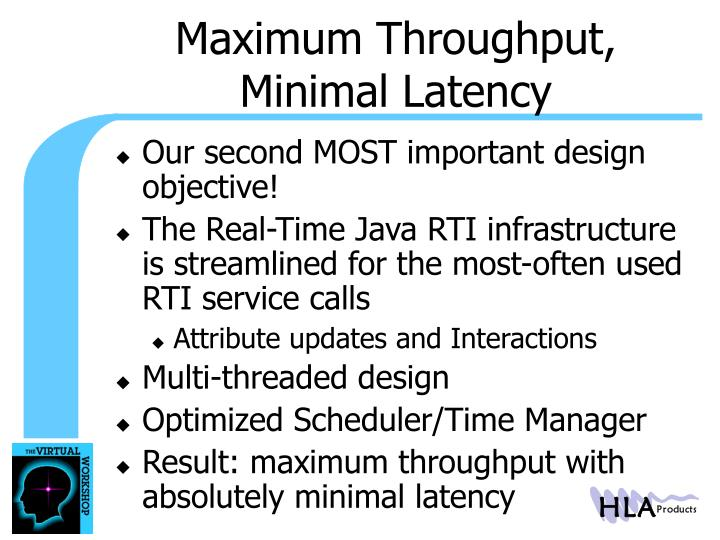 Maximum Throughput, Minimal Latency