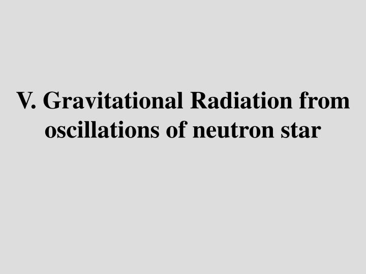 V. Gravitational Radiation from