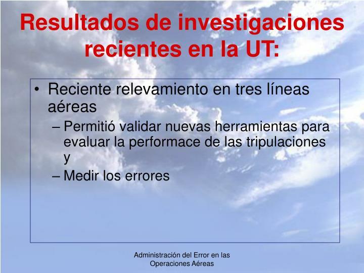 Resultados de investigaciones recientes en la UT: