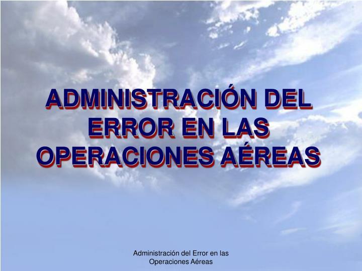 ADMINISTRACIÓN DEL ERROR EN LAS OPERACIONES AÉREAS
