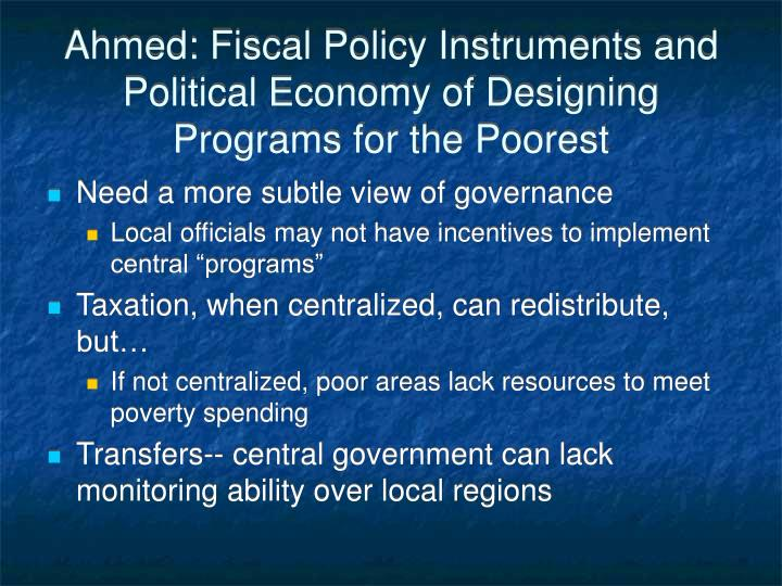 Ahmed: Fiscal Policy Instruments and Political Economy of Designing Programs for the Poorest