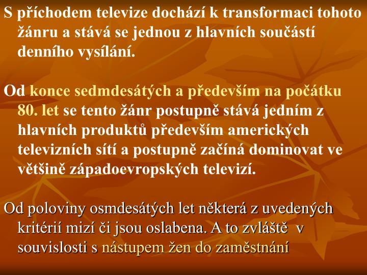 S pchodem televize dochz k transformaci tohoto nru a stv se jednou z hlavnch soust dennho vysln.