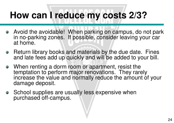 How can I reduce my costs 2/3?
