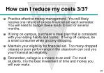 how can i reduce my costs 3 3