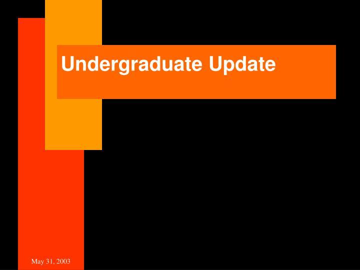 Undergraduate Update
