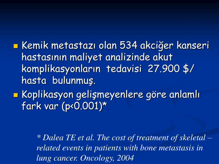 * Dalea TE et al. The cost of treatment of skeletal –related events in patients with bone metastasis in lung cancer. Oncology, 2004