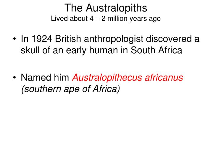 In 1924 British anthropologist discovered a skull of an early human in South Africa