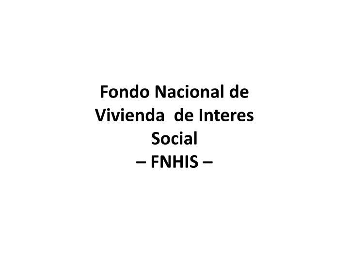 Fondo Nacional de Vivienda  de Interes Social