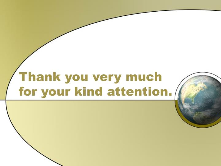 Thank you very much for your kind attention.