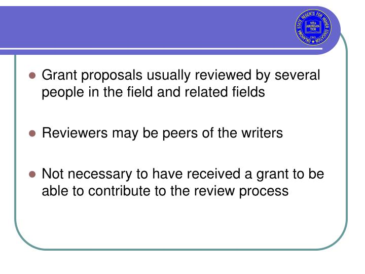 Grant proposals usually reviewed by several people in the field and related fields