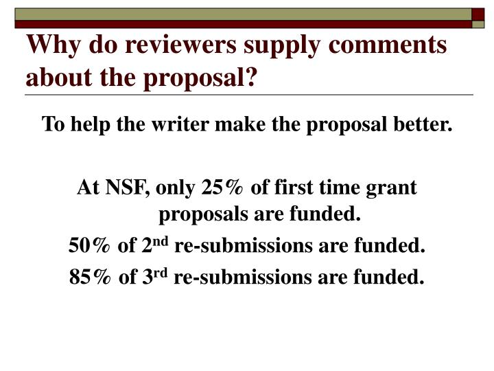 Why do reviewers supply comments about the proposal?