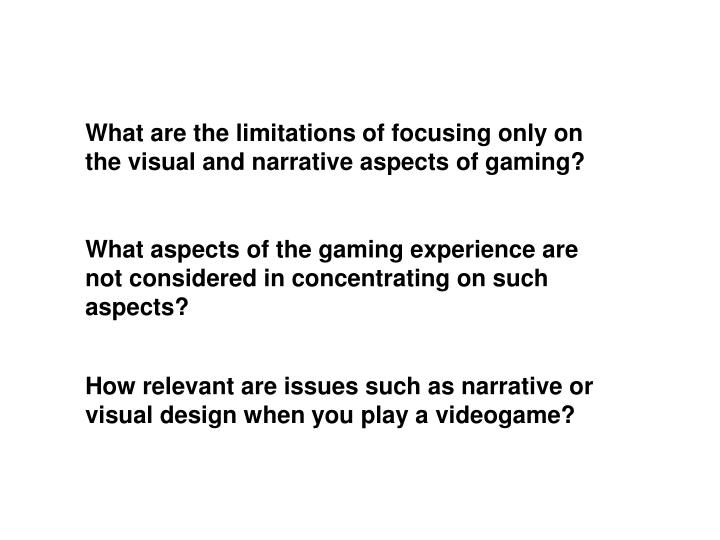 What are the limitations of focusing only on the visual and narrative aspects of gaming?
