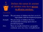 defines the nature amount of children who have access to diverse services