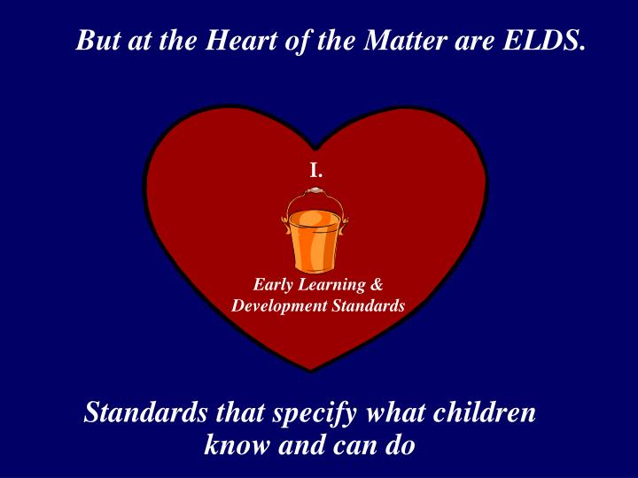 But at the Heart of the Matter are ELDS.
