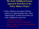 the early childhood system approach took root in the policy matters project